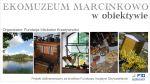 Ekomuzeum Marcinkowo w obiektywie